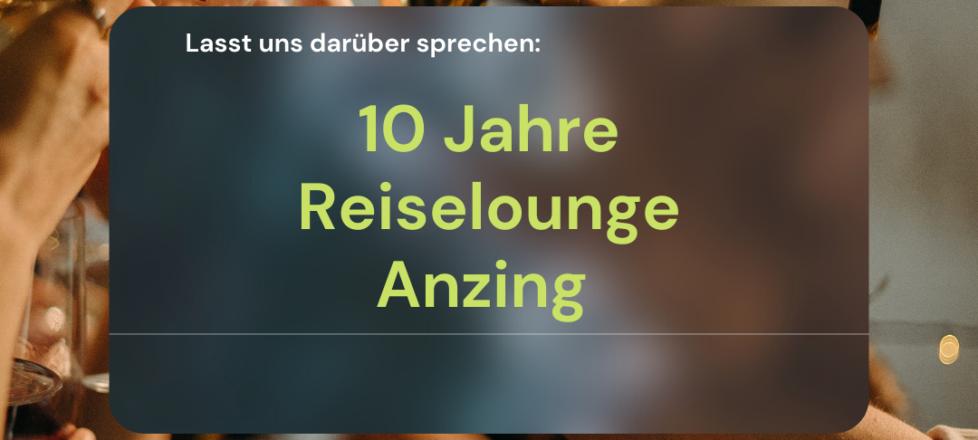 10 Jahre Reiselounge Anzing